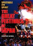 The Great Festivals of Japan: Spectacle and Spirit de Hiroshi Ozawa
