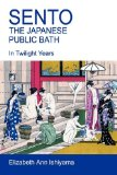 Sento – The Japanese Public Bath by Elizabeth Ishiyama
